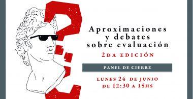 APROXIMACIONES Y DEBATES SOBRE EVALUACI0N.PANEL DE CIERRE